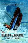 The End of Arrogance: Revised Edition by J C Morris (Paperback / softback, 2005)