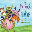 A Trixi, a Shmoop and a Monster by Tory Lee Dube (Paperback / softback, 2013)