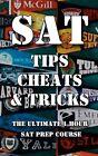 SAT Tips Cheats & Tricks - The Ultimate 1 Hour SAT Prep Course 9781480057449