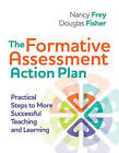 The Formative Assessment Action Plan: Practical Steps to More Successful Teaching and Learning by Douglas Fisher, Nancy Frey (Paperback / softback, 2011)