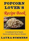 Popcorn Lover's Recipe Book: A Cookbook Full of Sweet, Savory and Spicy Popcorn Recipes by Laura Sommers (Paperback / softback, 2016)