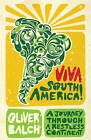 Viva South America!: A Journey Through a Restless Continent by Oliver Balch (Paperback, 2009)