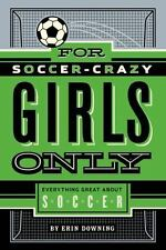 For Soccer-Crazy Girls Only by Erin Downing (2014, Hardcover)