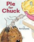 Pie for Chuck by Pat Schories (Paperback / softback, 2015)