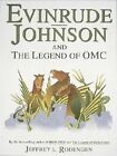 Evinrude, Johnson, and the Legend of Omc by Jeffrey L. Rodengen (Hardback)