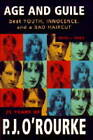 Age and Guile Beat Youth, Innocence and a Bad Haircut by P. J. O'Rourke (Hardback, 1995)