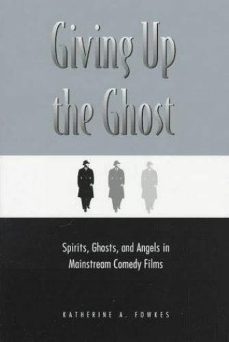 Giving up the Ghost : Spirits, Ghosts and Angels in Mainstream Comedy Films