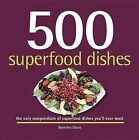 500 Superfood Dishes: The Only Compendium of Superfood Dishes You'll Ever Need by Beverly Glock (Hardback, 2015)