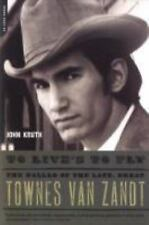 To Live's to Fly : The Ballad of the Late, Great Townes Van Zandt by John...