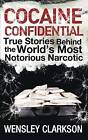 Cocaine Confidential: True Stories Behind the World's Most Notorious Narcotic by Wensley Clarkson (Paperback, 2014)