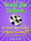 Would You Believe...the Losers Were Killed in Mayan Football?: And Other Perilous Pastimes by Richard Platt (Paperback, 2008)
