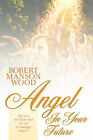 Angel in Your Future by Pastor Robert Manson Wood (Paperback / softback, 2001)
