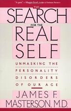 The Search for the Real Self : Unmasking the Personality Disorders of Our Age by James F. Masterson (1990, Paperback)