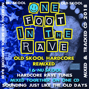 Details about Nu-Skool Old-Skool HARDCORE MIX One Foot In The Rave CD NEW  2018 - 16 Rave Tunes