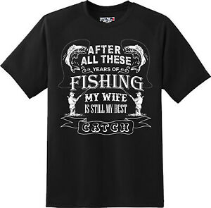 Funny-My-Wife-Is-Still-My-Best-Catch-Fishing-T-Shirt-New-Graphic-Tee