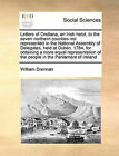Letters of Orellana, an Irish Helot, to the Seven Northern Counties Not Represented in the National Assembly of Delegates, Held at Dublin, 1784, for Obtaining a More Equal Representation of the People in the Parliament of Ireland by William Drennan (Paperback / softback, 2010)