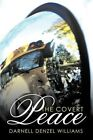 The Covert Peace by Darnell Denzel Williams 9781456746797 Paperback 2011