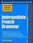 Practice Makes Perfect: Intermediate French Grammar by Eliane Kurbegov (2012, Paperback)