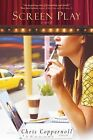 Screen Play : A Novel by Chris Coppernoll (2010, Paperback, New Edition)
