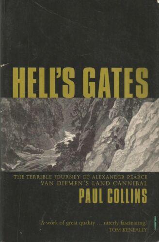 1 of 1 - Hell's Gates:  Alexander Pearce, Van Dieman's Land Cannibal by Paul Collins pb