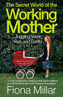 The Secret World of the Working Mother by Fiona Millar (Paperback, 2009)