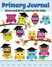 Primary Journal: Draw and Write Journal for Kids: Graduation Owls by Creative Kids (Paperback / softback, 2015)