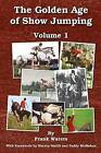 The Golden Age of Show Jumping by Frank Waters (Paperback / softback, 2015)