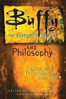 Popular Culture and Philosophy: Buffy the Vampire Slayer and Philosophy : Fear and Trembling in Sunnydale Vol. 4 (2003, Paperback)