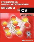 Programming Neural Networks with Encog 3 in C# by Jeff Heaton (Paperback / softback, 2011)