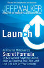 Launch: An Internet Millionaire's Secret Formula to Sell Almost Anything Online, Build a Business You Love and Live the Life of Your Dreams by Jeff Walker (Paperback, 2014)