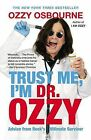 Trust Me, I'm Dr. Ozzy: Advice from Rock's Ultimate Survivor by Ozzy Osbourne (Paperback / softback, 2012)