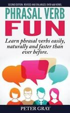 Phrasal Verb Fun : Learn Phrasal Verbs Easily, Naturally and Faster Than Ever...