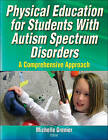 Physical Education for Students with Autism Spectrum Disorders by Michelle Grenier (Paperback, 2013)