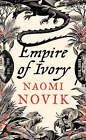 Empire of Ivory: Bk. 4 by Naomi Novik (Hardback, 2007)