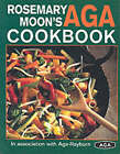 Rosemary Moon's New Aga Cookbook by Rosemary Moon (Paperback, 2001)
