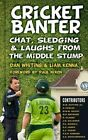 Cricket Banter: Chat, Sledging & Laughs from the Middle Stump by Liam Kenna, Dan Whiting (Paperback, 2014)