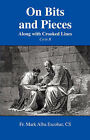 On Bits and Pieces: Along with Crooked Lines by Fr Mark Alba Escobar Cs (Paperback / softback, 2007)