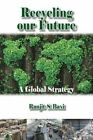 Recycling Our Future: A Global Strategy by Ranjit S. Baxi (Paperback, 2014)