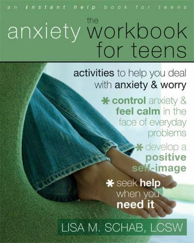 The Anxiety Workbook for Teens : Activities to Help You Deal