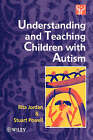 Understanding and Teaching Children with Autism by Rita Jordan, Stuart Powell (Paperback, 1995)