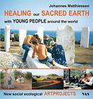 HEALING our SACRED EARTH - with YOUNG PEOPLE around the world von Johannes Matthiessen (2014, Kunststoffeinband)