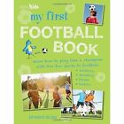 My First Football Book: Learn How to Play Like a Champion with This Fun Guide to Football: Tackling, Shooting, Tricks, Tactics by Dominic Bliss (Paperback, 2015)
