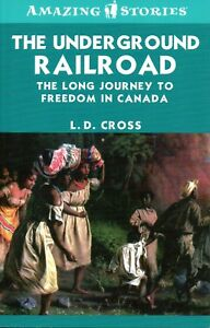 THE-UNDERGROUND-RAILROAD-The-Long-Journey-to-Freedom-in-Canada-L-D-Cross
