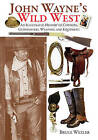 John Wayne's Wild West: An Illustrated History of Cowboys, Gunfighters, Weapons, and Equipment by Bruce Wexler (Paperback / softback, 2014)