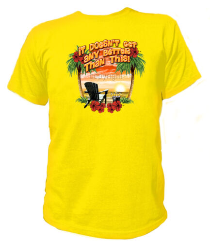 T-shirt 15978 doesn /'t get better vacances voyage vacances party plage soleil Hawaii