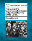 The Nation: The Foundations of Civil Order and Political Life in the United States. by Elisha Mulford (Paperback / softback, 2010)