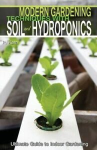 Modern Gardening Techniques With Soil And Hydroponics: Hydroponic Books Ult...