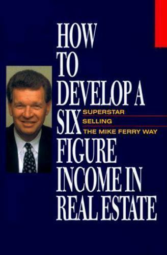 How to Develop a Six-Figure Income in Real Estate