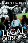 Legal Outsiders 9780595342884 by Baron L. Rowe Book