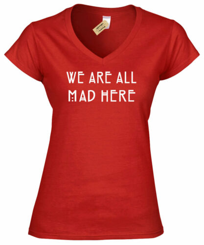 Ladies WE ARE ALL MAD HERE V-Neck T Shirt Alice in Wonderland gift Cheshire tee